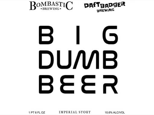 Bombastic / Daft Badger Collaboration Big Dumb Beer Imperial Stout
